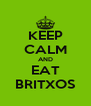 KEEP CALM AND EAT BRITXOS - Personalised Poster A4 size