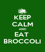 KEEP CALM AND EAT  BROCCOLI - Personalised Poster A4 size