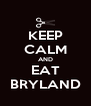 KEEP CALM AND EAT BRYLAND - Personalised Poster A4 size
