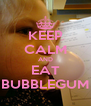 KEEP CALM AND EAT BUBBLEGUM - Personalised Poster A4 size