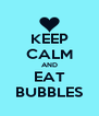 KEEP CALM AND EAT BUBBLES - Personalised Poster A4 size