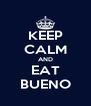 KEEP CALM AND EAT BUENO - Personalised Poster A4 size