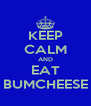 KEEP CALM AND EAT BUMCHEESE - Personalised Poster A4 size