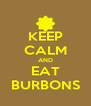 KEEP CALM AND EAT BURBONS - Personalised Poster A4 size