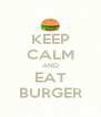 KEEP CALM AND EAT BURGER - Personalised Poster A4 size