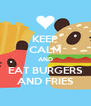 KEEP CALM AND EAT BURGERS AND FRIES - Personalised Poster A4 size