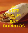 KEEP CALM AND EAT BURRITOS - Personalised Poster A4 size