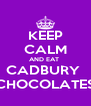 KEEP CALM AND EAT  CADBURY  CHOCOLATES - Personalised Poster A4 size
