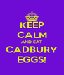 KEEP CALM AND EAT CADBURY EGGS! - Personalised Poster A4 size