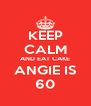 KEEP CALM AND EAT CAKE ANGIE IS 60 - Personalised Poster A4 size