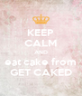 KEEP CALM AND eat cake from GET CAKED - Personalised Poster A4 size