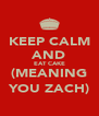 KEEP CALM AND EAT CAKE (MEANING YOU ZACH) - Personalised Poster A4 size