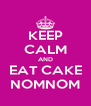 KEEP CALM AND EAT CAKE NOMNOM - Personalised Poster A4 size
