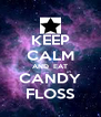 KEEP CALM AND  EAT CANDY FLOSS - Personalised Poster A4 size