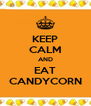 KEEP CALM AND EAT CANDYCORN - Personalised Poster A4 size