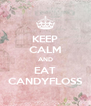 KEEP CALM AND EAT CANDYFLOSS - Personalised Poster A4 size