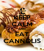 KEEP CALM AND EAT CANNOLIS - Personalised Poster A4 size