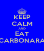 KEEP CALM AND EAT CARBONARA - Personalised Poster A4 size