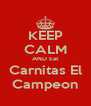 KEEP CALM ANDEat CarnitasEl Campeon - Personalised Poster A4 size