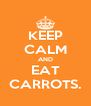KEEP CALM AND EAT CARROTS. - Personalised Poster A4 size