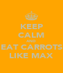 KEEP CALM AND EAT CARROTS LIKE MAX - Personalised Poster A4 size