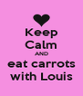 Keep Calm AND eat carrots with Louis - Personalised Poster A4 size