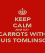 KEEP CALM AND EAT CARROTS WITH LOUIS TOMLINSON - Personalised Poster A4 size