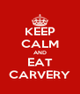 KEEP CALM AND EAT CARVERY - Personalised Poster A4 size