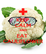 KEEP CALM AND EAT  CAULIFLOWER - Personalised Poster A4 size