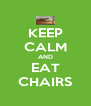 KEEP CALM AND EAT CHAIRS - Personalised Poster A4 size