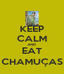 KEEP CALM AND EAT CHAMUÇAS - Personalised Poster A4 size