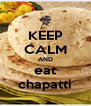 KEEP CALM AND eat chapatti - Personalised Poster A4 size