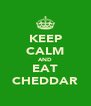 KEEP CALM AND EAT CHEDDAR - Personalised Poster A4 size