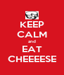 KEEP CALM and EAT CHEEEESE - Personalised Poster A4 size