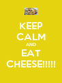 KEEP CALM AND EAT CHEESE!!!!! - Personalised Poster A4 size