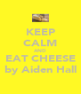 KEEP CALM AND EAT CHEESE by Aiden Hall - Personalised Poster A4 size