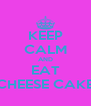 KEEP CALM AND EAT CHEESE CAKE - Personalised Poster A4 size