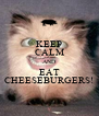 KEEP CALM AND EAT CHEESEBURGERS! - Personalised Poster A4 size