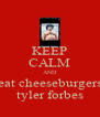 KEEP CALM AND eat cheeseburgers tyler forbes - Personalised Poster A4 size