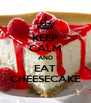 KEEP CALM AND EAT CHEESECAKE - Personalised Poster A4 size