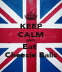 KEEP CALM AND Eat  Cheesie Balls - Personalised Poster A4 size