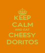 KEEP CALM AND EAT CHEESY DORITOS - Personalised Poster A4 size
