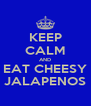 KEEP CALM AND EAT CHEESY JALAPENOS - Personalised Poster A4 size