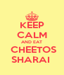 KEEP CALM AND EAT  CHEETOS SHARAI  - Personalised Poster A4 size
