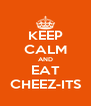 KEEP CALM AND EAT CHEEZ-ITS - Personalised Poster A4 size