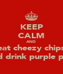 KEEP CALM AND eat cheezy chips and drink purple pop - Personalised Poster A4 size