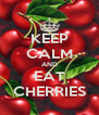 KEEP CALM AND EAT CHERRIES - Personalised Poster A4 size