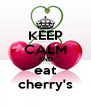 KEEP CALM AND eat cherry's - Personalised Poster A4 size