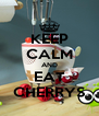 KEEP CALM AND EAT CHERRYS - Personalised Poster A4 size