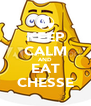 KEEP CALM AND EAT CHESSE - Personalised Poster A4 size